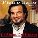 Un amore così grande/Pietro Ballo (Tenore)