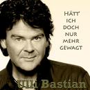 Hätt' ich doch nur mehr gewagt/Ulli Bastian
