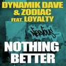 Nothing Better feat. Loyalty/Dynamik Dave & Zodiac
