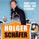 Ohne Liebe würd'ich sterben/Holger Schäfer