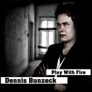 Play With Fire/Dennis Bunzeck