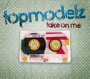 Take On Me/Topmodelz
