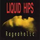 Rageaholic/Liquid Hips