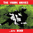 Are Dead/The Young Knives
