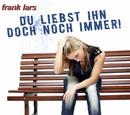 Du liebst ihn doch noch immer/Frank Lars