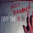 Hot Damn!/Every Time I Die