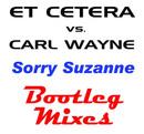 Sorry Suzanne - The Bootleg Mixes/Et Cetera vs. Carl Wayne