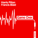 Game Over/Harris Pilton & Francis Blaid