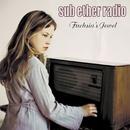 Fuchsia's Jewel/Sub Ether Radio