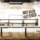 Not Now Not Ever/Not Now Not Ever