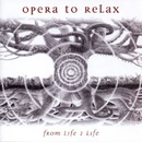 From Life 2 Life/Opera To Relax