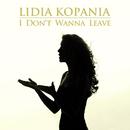 I Don't Wanna Leave/Lidia Kopania