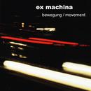 Bewegung / Movement/Ex Machina