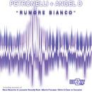 Rumore Bianco/Petronelli & Angel D
