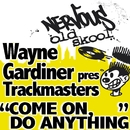 Come On, Do Anything/Wayne Gardiner Presents Trackmasters