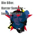 Die 68er. Kurzer Sommer - lange Wirkung (Das Hörbuch)/Birge Tetzner & Till Hagen