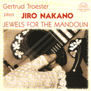 Gertrud Tröster plays Jiro Nakano: Jewels For The Mandolin/Gertrud Tröster