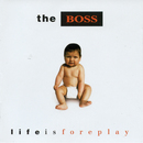 Life Is Foreplay/The Boss