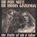 The Fruits Of Sin & Labor/The Perc Meets The Hidden Gentleman