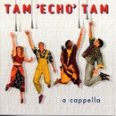 A Cappella/Tam Echo Tam