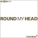 Round my Head/Me & Meyer