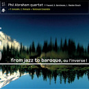 From Jazz to Baroque, Ou linverse!/Phil Abraham