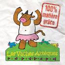 100% matière grâce/Les vaches Aztèques