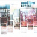 Re Act/Mud Flow