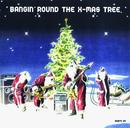 Bangin'Round The X-Mas Tree/X-Mas Project