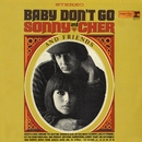 Baby Don't Go/Sonny & Cher And Their Friends The Lettermen/Bill Medley/The Blendells & Their Hits