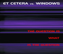 The Question Is What Is The Question/Et Cetera vs. Windows