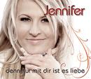 Denn nur mit dir ist es Liebe/Jennifer