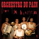 Live in Bremen/Orchestre Du Pain