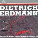 Dietrich Erdmann: Musica multicolore per Orchestra/Thüringen-Philharmonie Suhl, Ensemble Slavko Osterc Ljubljana, Filharmonica Pomorska