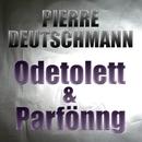 Odetolett & Parfönng/Pierre Deutschmann