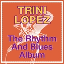 The Rhythm And Blues Album/Trini Lopez