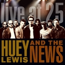 Live At 25/Huey Lewis And The News