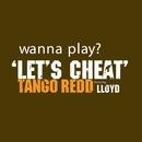 Let's Cheat/Tango Redd