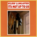 It's Not Up To Us/Byard Lancaster