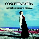 Nascette Mmiez'o Mare/Concetta Barra