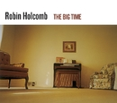 The Big Time/Robin Holcomb