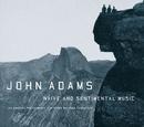 NAIVE AND SENTIMENTAL MUSIC/John Adams