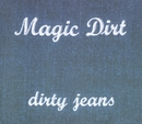 Dirty Jeans/Magic Dirt