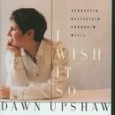 I Wish It So/Dawn Upshaw
