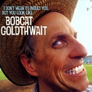 I Don't Mean to Insult You, But You Look Like Bobcat Goldthwait/Bobcat Goldthwait