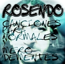 Canciones Para Normales Y Mero Dementes/ROSENDO