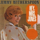 Hey, Mrs. Jones/Jimmy Witherspoon