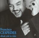 Dónde está la vida/Francisco Céspedes
