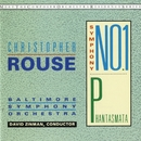 Christopher Rouse: Symphony No. 1; Phantasmata/David Zinman/Baltimore Symphony Orchestra