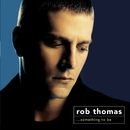 Something To Be/Rob Thomas